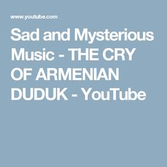 Sad and Mysterious Music - THE CRY OF ARMENIAN DUDUK - YouTube