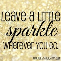 Leave a little sparkle wherever you go - LOVE this!