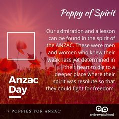 7 Poppies for ANZAC - The Poppy of Spirit reminds us the depth of spirit that was formed in the people of the Anzac forces. Anzac Day, Poppy, Spirit, Community, Poppies