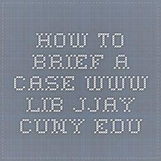 How To Brief a Case www.lib.jjay.cuny.edu
