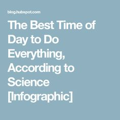 The Best Time of Day to Do Everything, According to Science [Infographic]