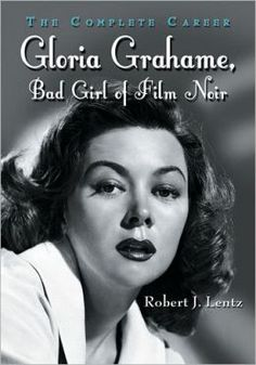 Gloria Grahame, Bad Girl of Film Noir: The Complete Career