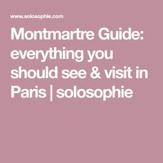 Montmartre Guide: everything you should see & visit in Paris | solosophie