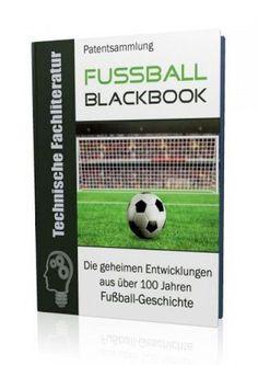 Die geheimen Entwicklungen aus über 100 Jahren Fußball-Geschichte im Fußball - Blackbook auf 519 Seiten gnadenlos aufgedeckt! Ausgabe mit Leseprobe.