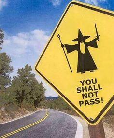 A humorous picture depicting Gandalf in The Fellowship of the Ring. I had to post something LOTR related after hearing the exciting news about The Hobbit film(s) coming out in 2010 and Aragorn, Gandalf, Legolas, Thranduil, Funny Road Signs, You Shall Not Pass, Plakat Design, J. R. R. Tolkien, Tolkien Quotes