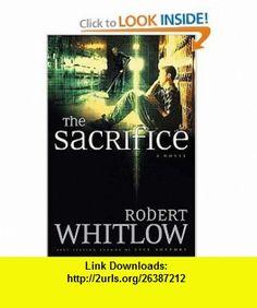 The Sacrifice (9780849945205) Robert Whitlow , ISBN-10: 0849945208  , ISBN-13: 978-0849945205 ,  , tutorials , pdf , ebook , torrent , downloads , rapidshare , filesonic , hotfile , megaupload , fileserve