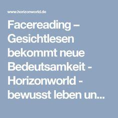 Facereading – Gesichtlesen bekommt neue Bedeutsamkeit - Horizonworld - bewusst leben und denken