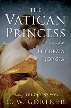 The Vatican Princess: A Novel of Lucrezia Borgia eBook: C.W. Gortner: Amazon.ca: Kindle Store