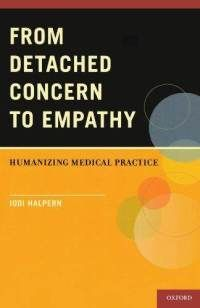 From Detached Concern to Empathy - Humanizing Medical Practice.  By Jodi Halpern
