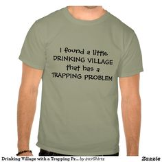 Drinking Village with a Trapping Problem Tee Shirts