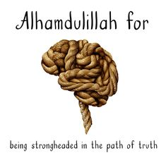 Alhamdulillah for being strong headed in the path of truth. Muslim Quotes, Religious Quotes, Islamic Quotes, Islamic Dua, Islamic World, Alhumdulillah Quotes, Sisters Magazine, Motivation For Kids, Alhamdulillah For Everything