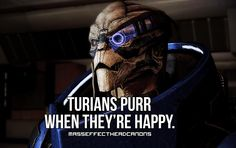 Turians purr when they're happy. #masseffect #headcanon