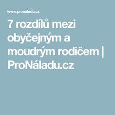 7 rozdílů mezi obyčejným a moudrým rodičem | ProNáladu.cz