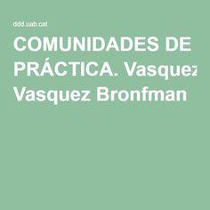 COMUNIDADES DE PRÁCTICA. Vasquez Bronfman