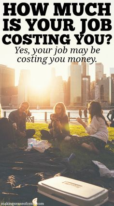 Jobs may pay the bills, help you save money, and more. However, have you added up how much money your job is actually costing you? Is your job worth it?