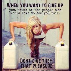 Never give anyone that pleasure of you failing. You keep going.