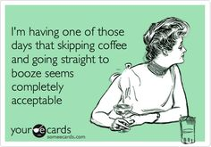 I'm having one of those days that skipping coffee and going straight to booze seems completely acceptable.  Happy Monday!