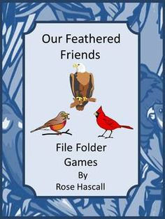 Our Feathered Friends File Folder Games for Pre-K,K Special Education Bird watching is a fun activity for young and old. Students will enjoy learning to identify the different birds. Our Feathered Friends File Folder games contains 29 pages and makes 6 printable file folder games.