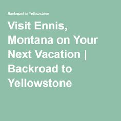 Visit Ennis, Montana on Your Next Vacation | Backroad to Yellowstone