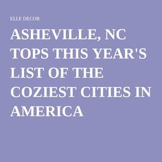 ASHEVILLE, NC TOPS THIS YEAR'S LIST OF THE COZIEST CITIES IN AMERICA