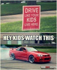 Drive like your kids live here - hey kids! Watch this! - gearhead meme