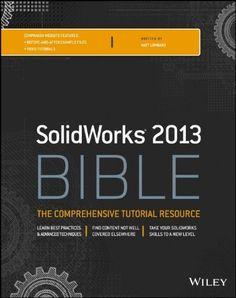 SolidWorks 2013 bible : [the comprehensive tutorial resource] / Matt Lombard