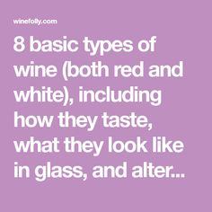 8 basic types of wine (both red and white), including how they taste, what they look like in glass, and alternative options that have a similar taste.
