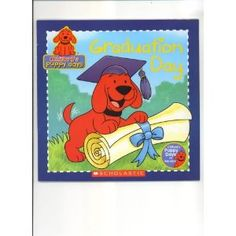 Clifford's Puppy Days: Graduation Day (Clifford's Puppy Days)  I get this book every year for my kindergarten students when they graduate.  They all love Clifford.
