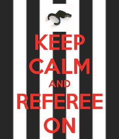 KEEP CALM AND REFEREE ON