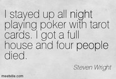 Quotes of Steven Wright About pet, failure, humor, success, cats . Steven Wright, Humorous Quotes, Stay Up, Full House, Tarot Cards, Make Me Smile, Poker, Hilarious, Success
