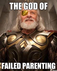 Odin: The god of failed parenting.