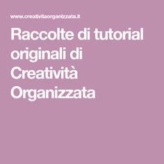Raccolte di tutorial originali di Creatività Organizzata
