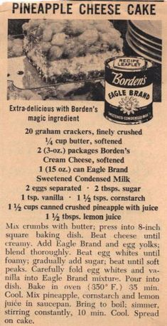 Vintage Pineapple Cheese Cake -- graham cracker crust with a homemade cheesecake filling is baked, cooled, and finished with a cooked pineapple topping. A promo piece for Borden's Eagle Brand clipped from a 1956 magazine. Retro Recipes, Old Recipes, Sweet Recipes, Cooking Recipes, Recipies, Sauce Recipes, 13 Desserts, Delicious Desserts, Dessert Recipes