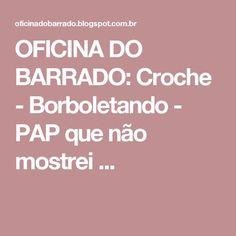 OFICINA DO BARRADO: Croche - Borboletando  -  PAP que não mostrei ...