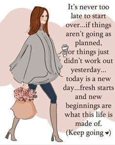 It's never too late to start over. if things aren't going as planned, or things just didn't work out yesterday. today is a new day. fresh starts and new beginnings are what this life is mad of. (Keep going) -Heather Stillufsen Great Quotes, Quotes To Live By, Me Quotes, Motivational Quotes, Inspirational Quotes, Woman Quotes, New Day Quotes, Weekend Quotes, Super Quotes