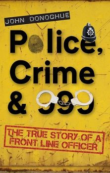 Book Review 'Police, Crime & 999' by John Donoghue. Reviewed by Nia.
