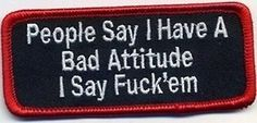 PEOPLE SAY I HAVE A BAD ATTITUDE Funny MOTORCYCLE Biker Vest Patch! PAT-3013