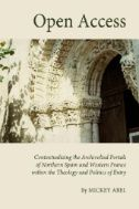 Open Access : Contextualizing the Archivolted Portals of Northern Spain and Western France Within the Theology and Politics of Entry