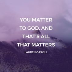 You matter to God.