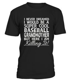 I Never Dreamed I Would Be a Cool Baseball GRANDMOTHER Shirt Shop for Mother's Day Gift Guide shirts, hoodies and gifts. Find Mother's Day Gift Guide designs printed with care on top quality garments. Happy Mother Day T-Shirts, Funny Mother Day T-Shirt, Love Mother T-Shirt, Funny Mom T-Shirt, Love Mom T-Shirts.        CHECK OUT OTHER AWESOME DESIGNS HERE!     TIP: If you buy 2 or more (hint: make a gift for someone or team up) you'll save quite a lot on shipping.     Guarantee...