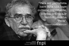 """#GraciasGabo """"Para ser periodista hace falta una base cultural importante, mucha practica, y también mucha ética"""". #GabrielGarciaMarquez"""