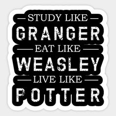 STUDY LIKE GRANGER / EAT LIKE WEASLEY / LIVE LIKE POTTER Harry Potter Props, Harry Potter Fabric, Harry Potter Stickers, Harry Potter Drawings, Harry Potter Pictures, Harry Potter Memes, Tumblr Stickers, Cool Stickers, Printable Stickers