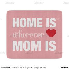 Home Is Wherever Mom Is Slogan Cutting Board @zazzle april 26