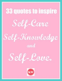 33 quotes to inspire self care, self knowledge and self love