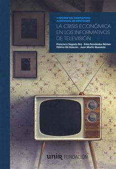 La crisis económica en los informativos de televisión : II Informe del Observatorio Audiovisual de Identidades / Francisco Segado Boj (coord.), Erika Fernández Gómez, Fátima Gil Gascón, Juan Martín Quevedo