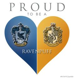 . PROUD TO BE A RAVENPUFF |