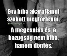 A megcsalas nem egy hiba, hanem egy választás Good Sentences, Broken Relationships, Positive Life, Famous Quotes, Picture Quotes, Quotations, Life Quotes, Love You, Inspirational Quotes