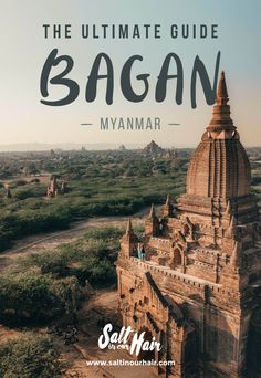 The Ultimate Bagan Guide #bagan #temples #balloons #sunset #sunrise #myanmar #asia #traveltips #guide #saltinourhair