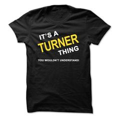 Its a TURNER Thing - #gift for men #grandma gift. BUY TODAY AND SAVE => https://www.sunfrog.com/Names/Its-a-TURNER-Thing.html?68278