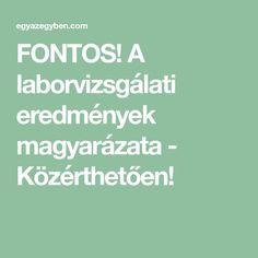 FONTOS! A laborvizsgálati eredmények magyarázata - Közérthetően! Health Fitness, Fitness, Health And Fitness